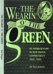Wearin' O' The Green: St. Patrick's Day In New Haven, Connecticut 1842-1992 by Neil Hogan and Connecticut Irish-American Historical Society
