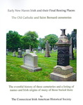 Early New Haven Irish and Their Final Resting Places: The Old Catholic and Saint Bernard Cemeteries by Connecticut Irish-American Historical Society