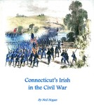 Connecticut's Irish in the Civil War by Neil Hogan