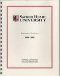 2004-2005 Graduate Catalog by Sacred Heart University