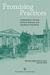 Promising Practices: Collaboration Among Catholic Bishops and University Presidents by Michael Galligan-Stierle general ed.