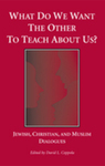 What Do We Want the Other to Teach About Us? by David L. Coppola and Center for Christian-Jewish Understanding