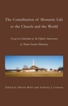 The Contribution of Monastic Life to the Church and the World: Essays in Celebration of the Fiftieth Anniversary of Mount Saviour Monastery by Martin Boler and Anthony J. Cernera