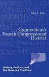 Connecticut's Fourth Congressional District: History, Politics, and the Maverick Tradition by Gary L. Rose