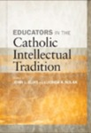 Educators in the Catholic Intellectual Tradition by John L. Elias, ed. and Lucinda A. Nolan, ed.