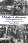 El Salvador at a Crossroads: Salvadorans Speak Out About the War, Repatriation, and Their Hopes for the Future by Ralph L. Corrigan